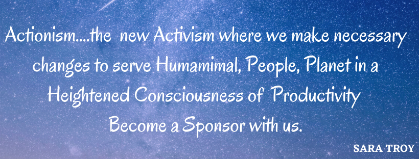 Actionism....the new Activism where we make necessary changes to serve humamimal and People, Planet in Productivity (5)